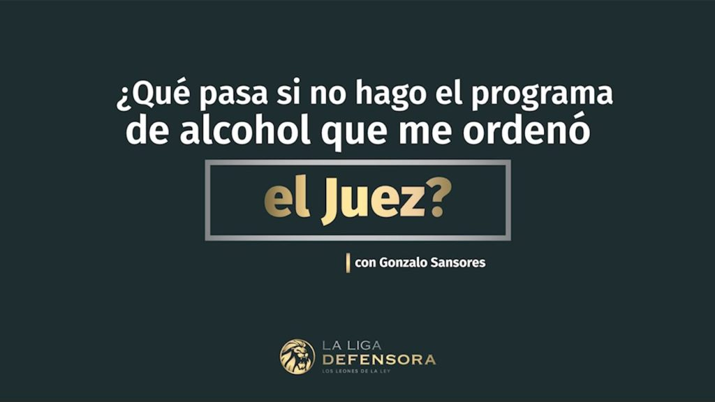 ¿Que pasa si no hago el programa de alcohol que me ordenó el Juez?