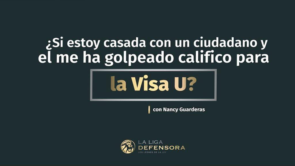 ¿Si estoy casada con un Ciudadano y me ha golpeado; califico para la Visa U?