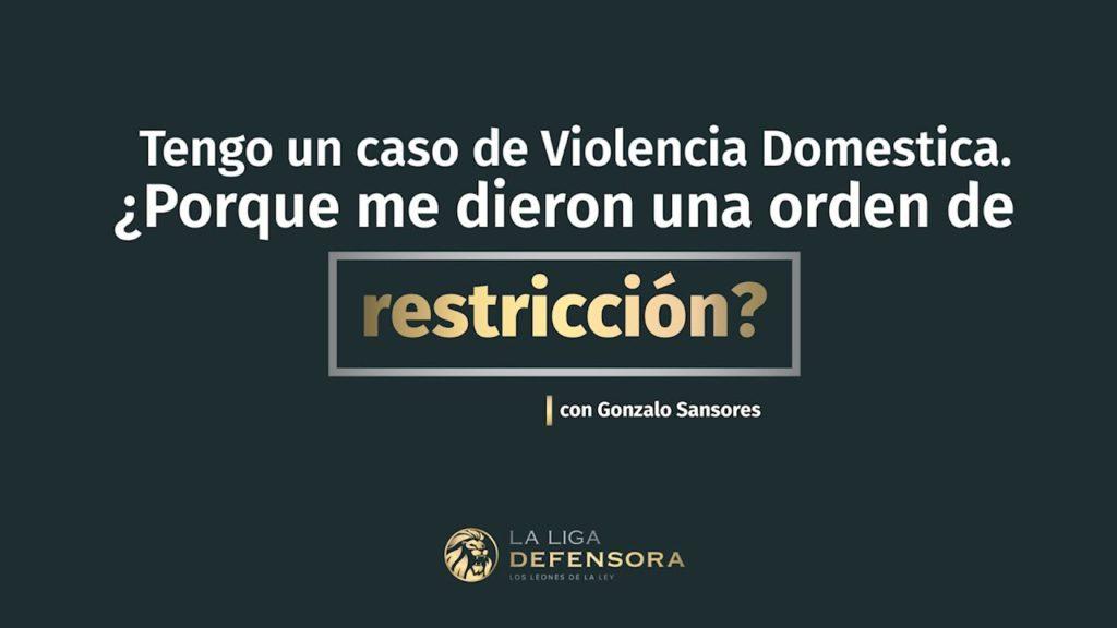 Tengo un caso de Violencia Domestica. ¿Porque me dieron una orden de restricción?